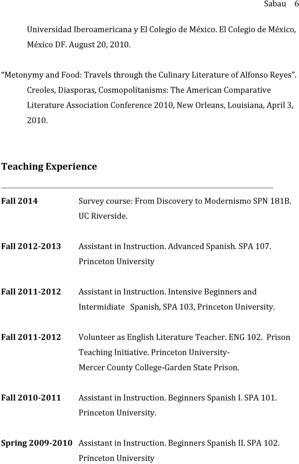 Teaching Experience Fall 2014 Survey course: From Discovery to Modernismo SPN 181B. UC Riverside. Fall 2012-2013 Assistant in Instruction. Advanced Spanish. SPA 107.