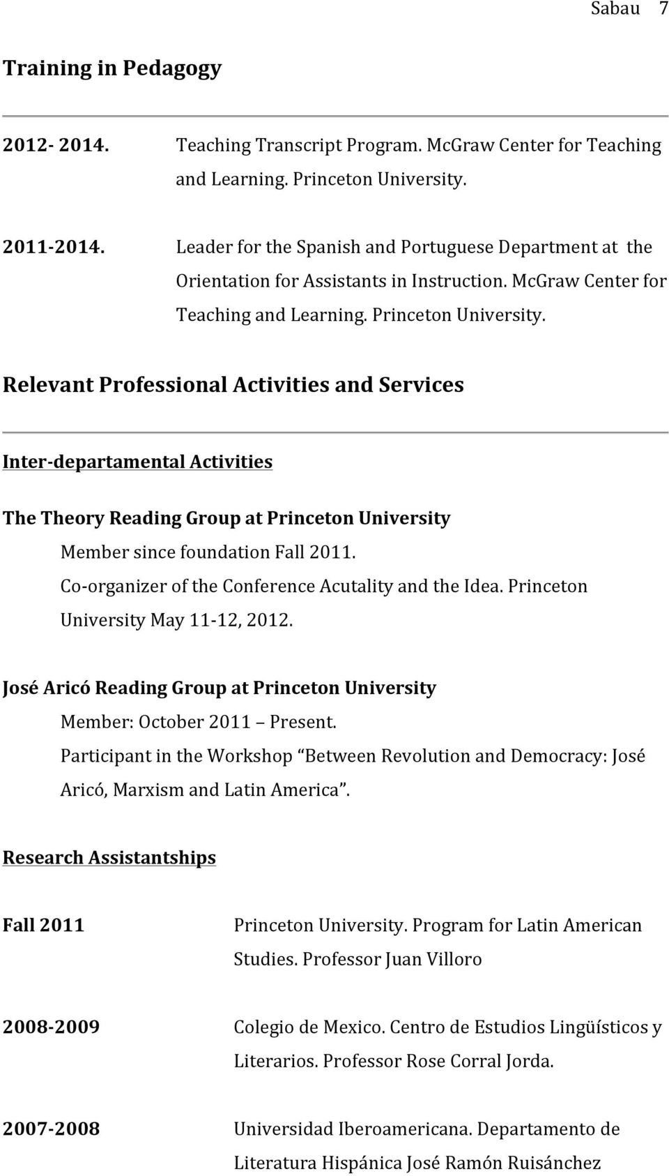 Relevant Professional Activities and Services Inter- departamental Activities The Theory Reading Group at Princeton University Member since foundation Fall 2011.