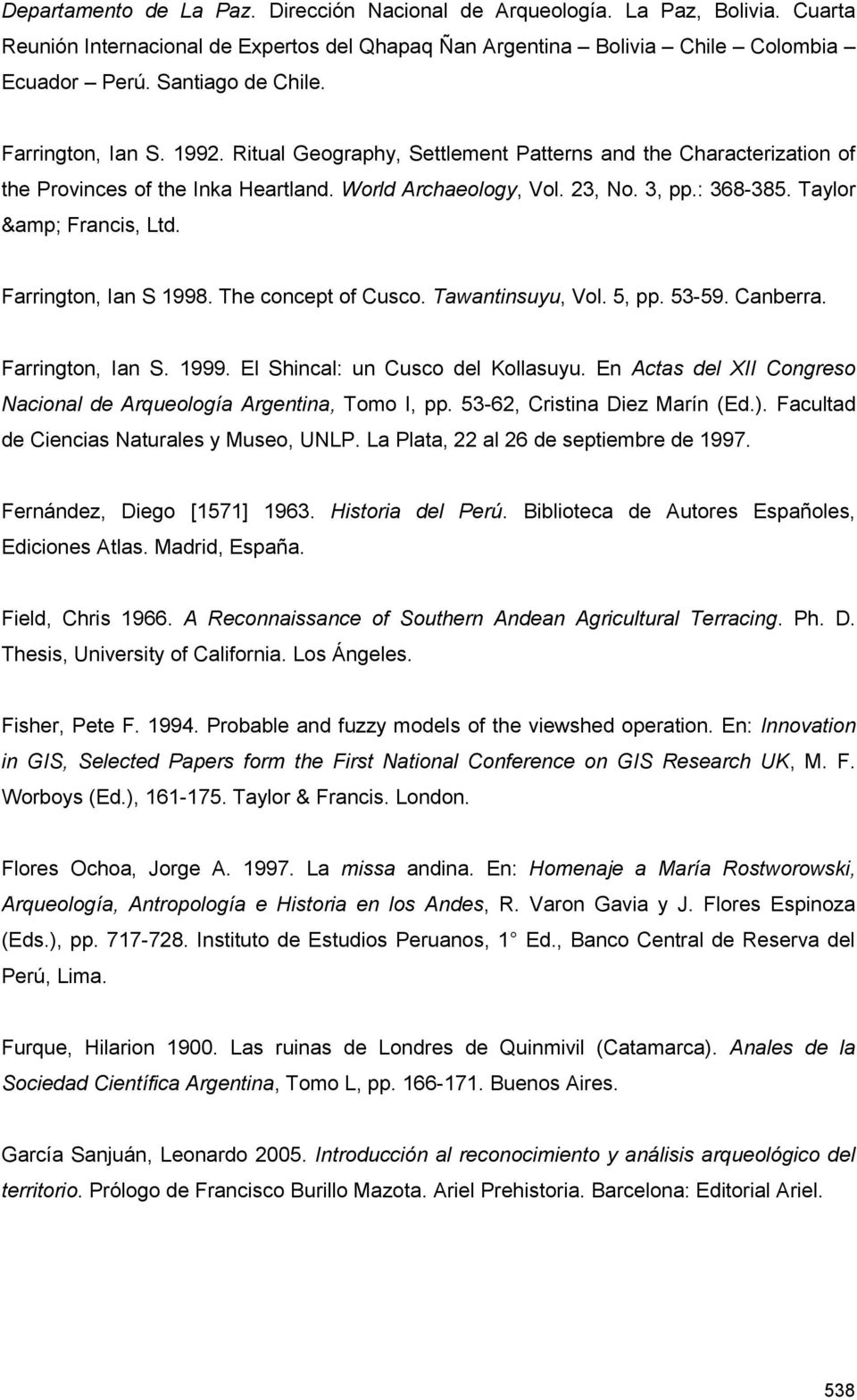 Farrington, Ian S 1998. The concept of Cusco. Tawantinsuyu, Vol. 5, pp. 53-59. Canberra. Farrington, Ian S. 1999. El Shincal: un Cusco del Kollasuyu.