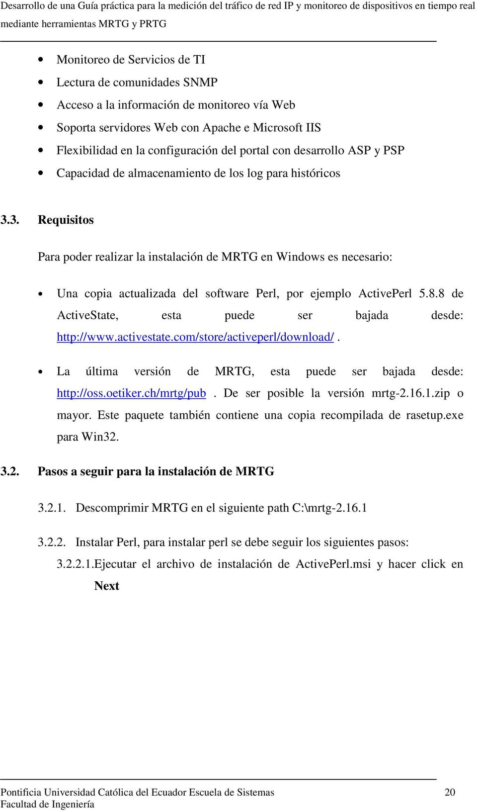3. Requisitos Para poder realizar la instalación de MRTG en Windows es necesario: Una copia actualizada del software Perl, por ejemplo ActivePerl 5.8.