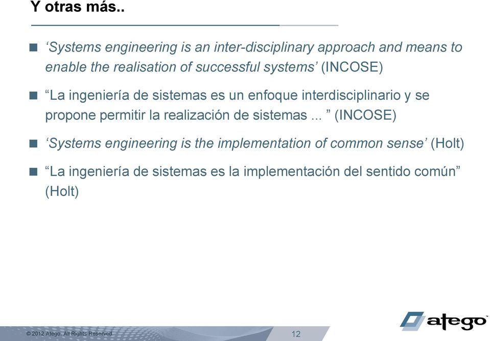 successful systems (INCOSE) La ingeniería de sistemas es un enfoque interdisciplinario y se
