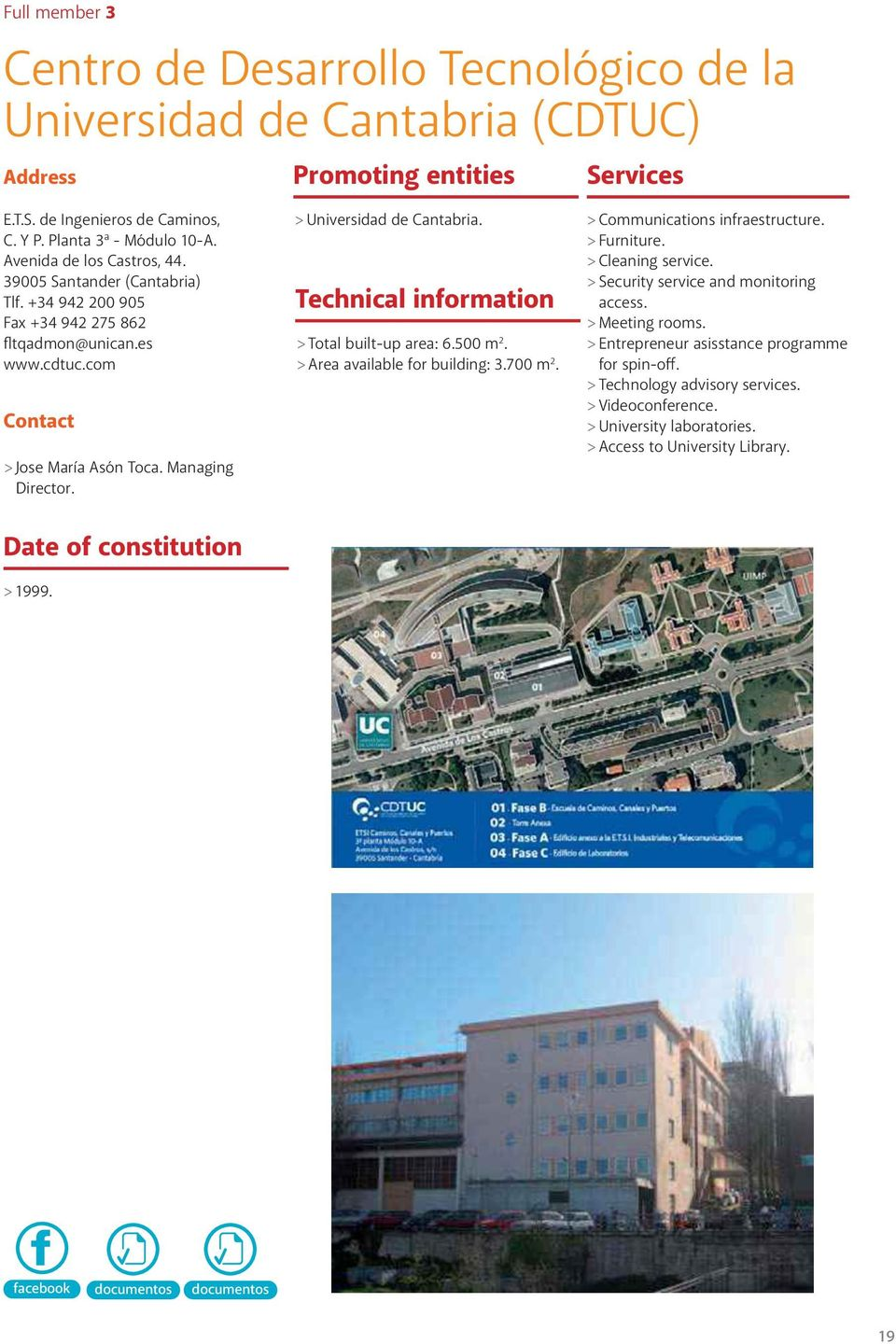 > Universidad de Cantabria. Technical information > Total built-up area: 6.500 m 2. > Area available for building: 3.700 m 2. > Communications infraestructure. > Furniture. > Cleaning service.