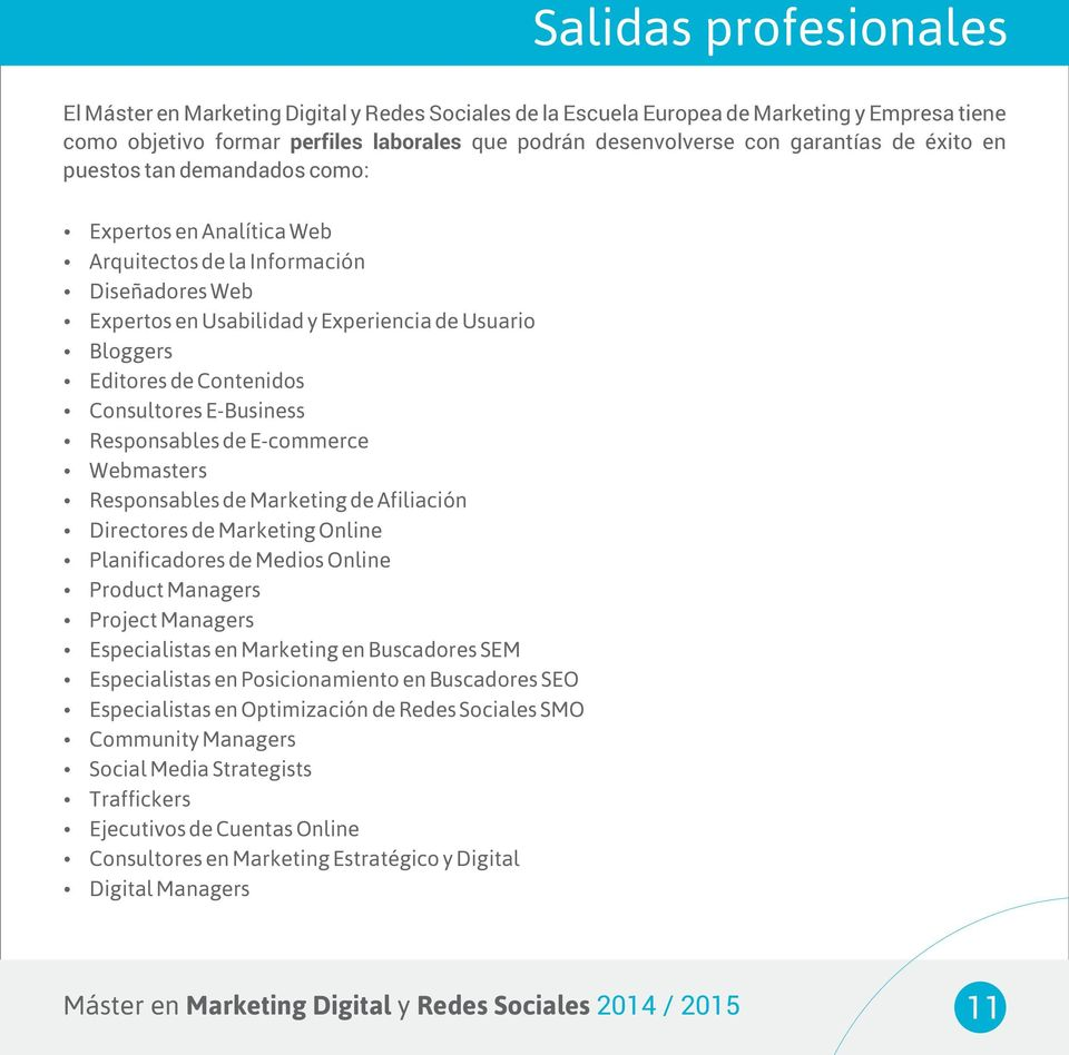 Consultores E-Business Responsables de E-commerce Webmasters Responsables de Marketing de Afiliación Directores de Marketing Online Planificadores de Medios Online Product Managers Project Managers