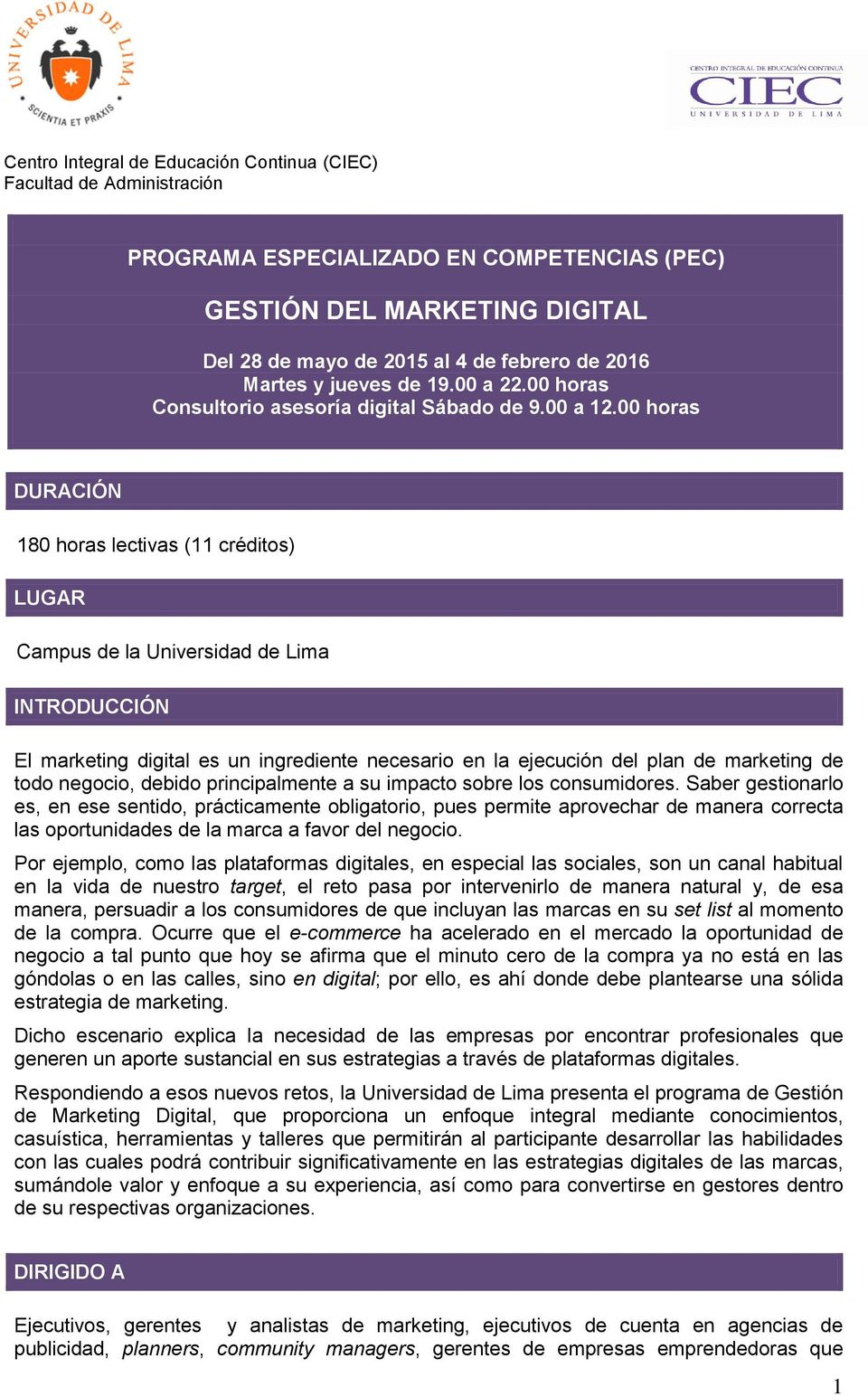 00 horas DURACIÓN 180 horas lectivas (11 créditos) LUGAR Campus de la Universidad de Lima INTRODUCCIÓN El marketing digital es un ingrediente necesario en la ejecución del plan de marketing de todo