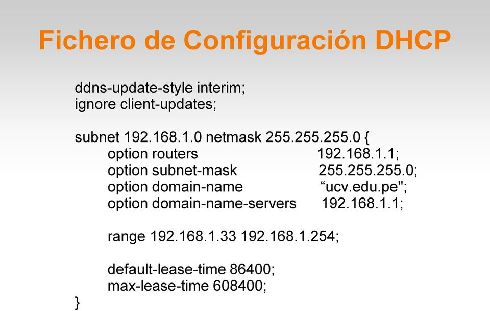 "255.255.0; option domain-name ucv.edu.pe""; option domain-name-servers 192.168.1.1; range 192."