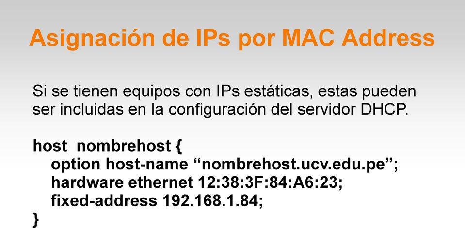 servidor DHCP. host nombrehost { option host-name nombrehost.ucv.
