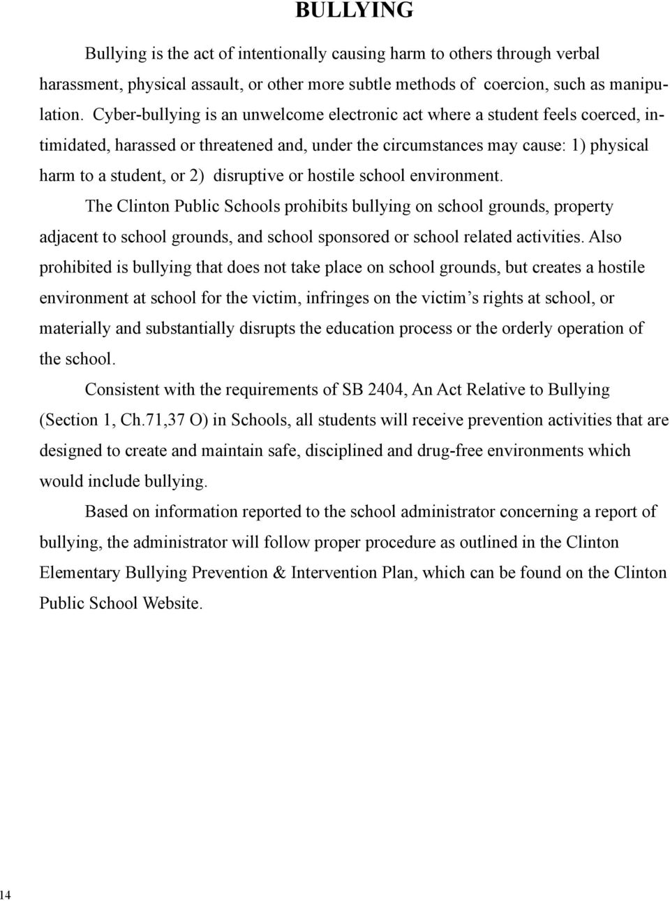 disruptive or hostile school environment. The Clinton Public Schools prohibits bullying on school grounds, property adjacent to school grounds, and school sponsored or school related activities.