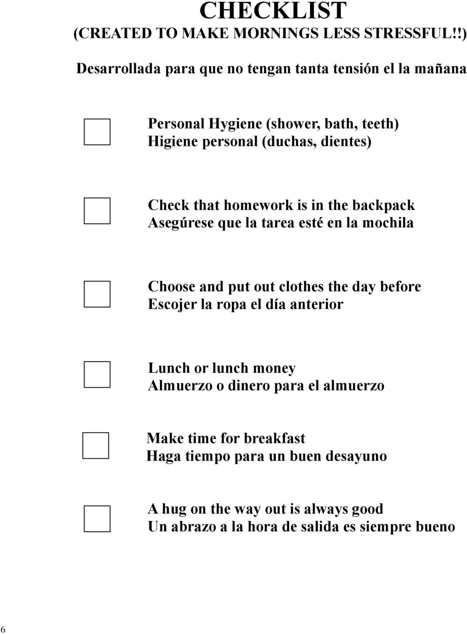 dientes) Check that homework is in the backpack Asegúrese que la tarea esté en la mochila Choose and put out clothes the day before