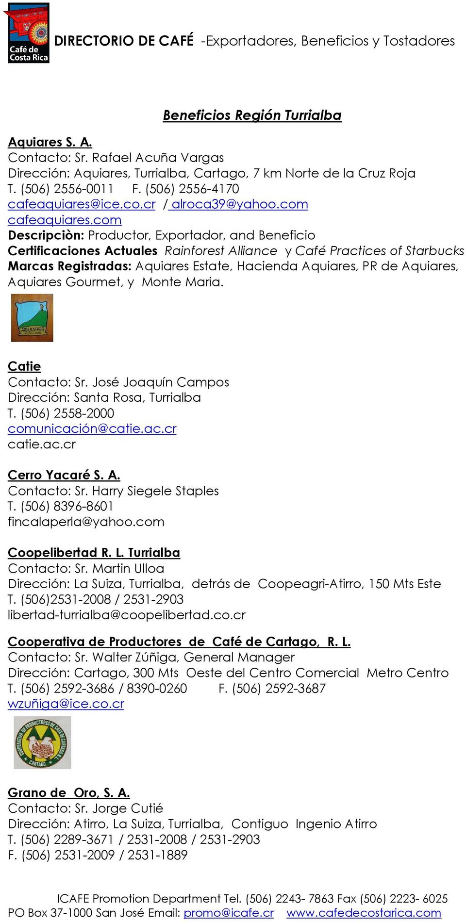 com Descripciòn: Productor, Exportador, and Beneficio Certificaciones Actuales Rainforest Alliance y Café Practices of Starbucks Marcas Registradas: Aquiares Estate, Hacienda Aquiares, PR de