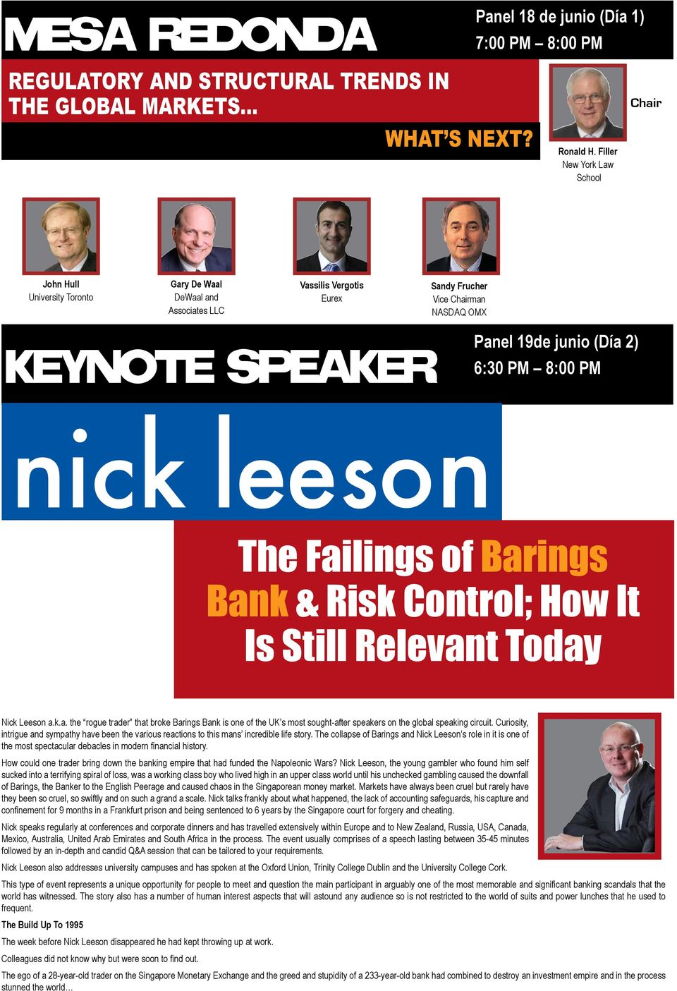 (Día 2) 6:30 PM 8:00 PM The Failings of Barings Bank & Risk Control; How It Is Still Relevant Today Nick Leeson a.k.a. the rogue trader that broke Barings Bank is one of the UK s most sought-after speakers on the global speaking circuit.