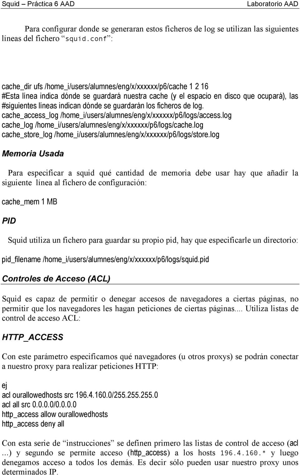 guardarán los ficheros de log. cache_access_log /home_i/users/alumnes/eng/x/xxxxxx/p6/logs/access.log cache_log /home_i/users/alumnes/eng/x/xxxxxx/p6/logs/cache.