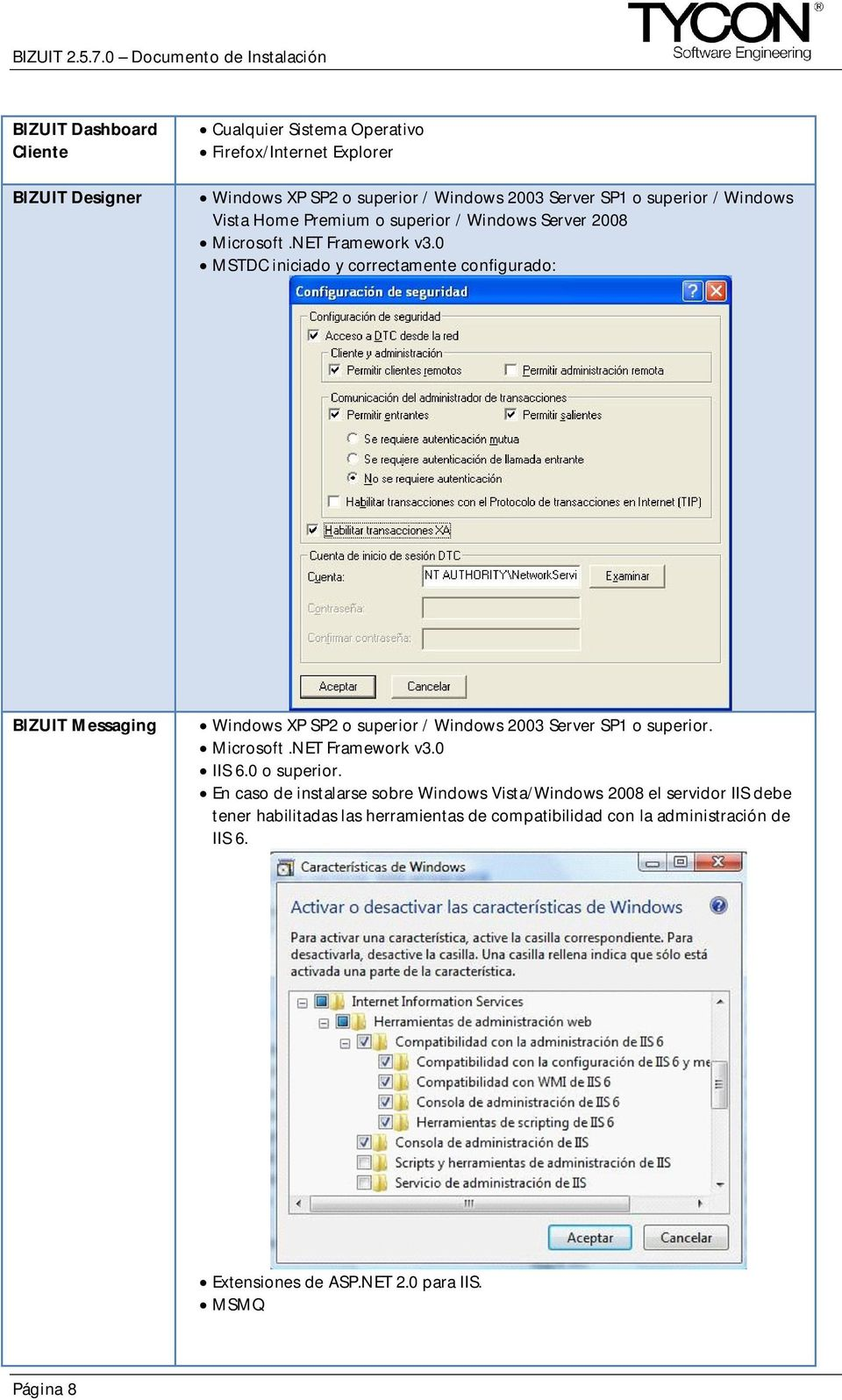 0 MSTDC iniciado y correctamente configurado: BIZUIT Messaging Windows XP SP2 o superior / Windows 2003 Server SP1 o superior. Microsoft.NET Framework v3.