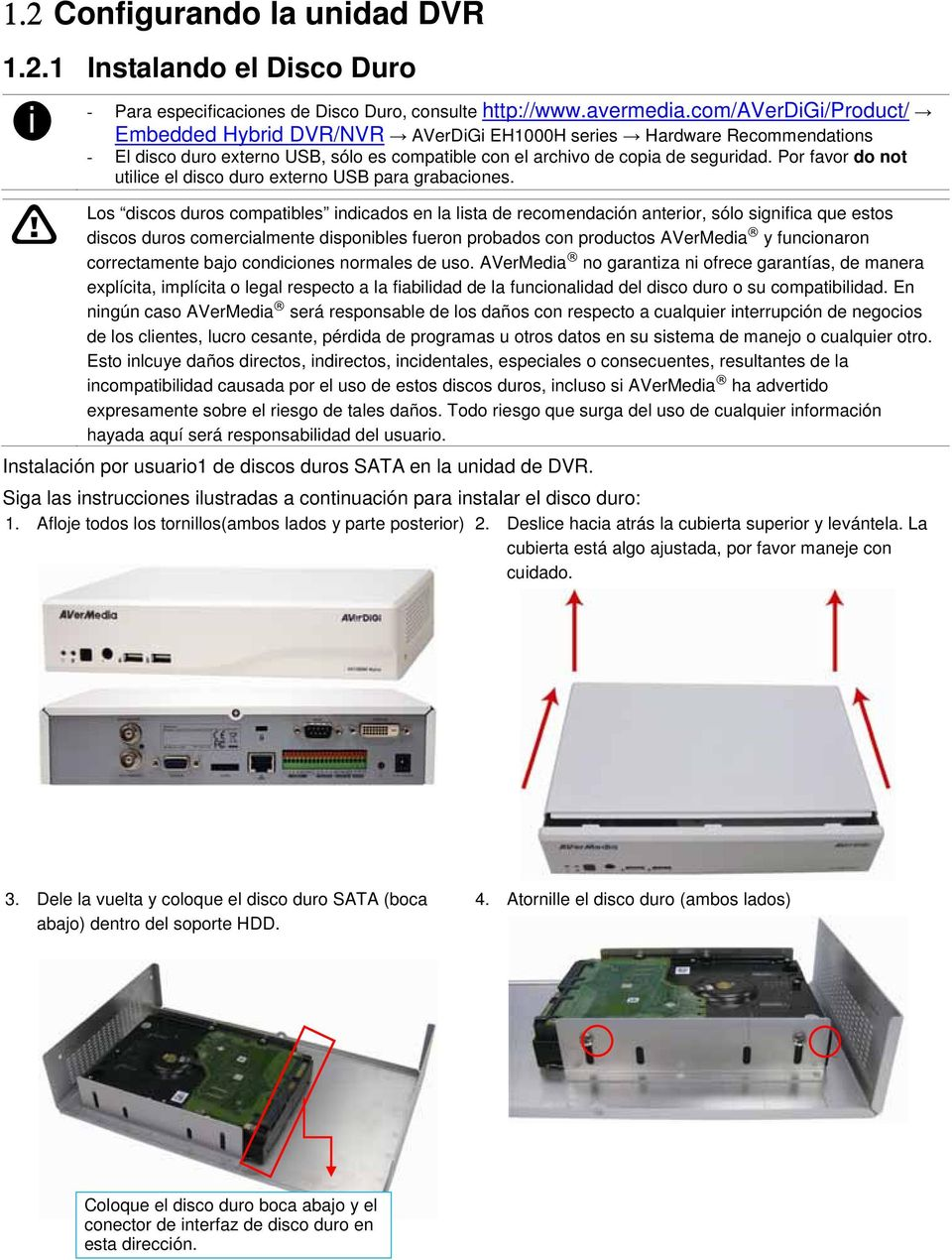 Por favor do not utilice el disco duro externo USB para grabaciones.