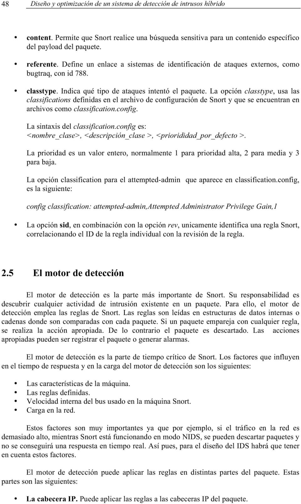 La opción classtype, usa las classifications definidas en el archivo de configuración de Snort y que se encuentran en archivos como classification.config. La sintaxis del classification.