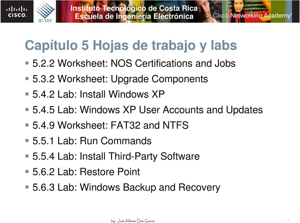 4.9 Worksheet: FAT32 and NTFS 5.5.1 Lab: Run Commands 5.5.4 Lab: Install Third-Party Software 5.
