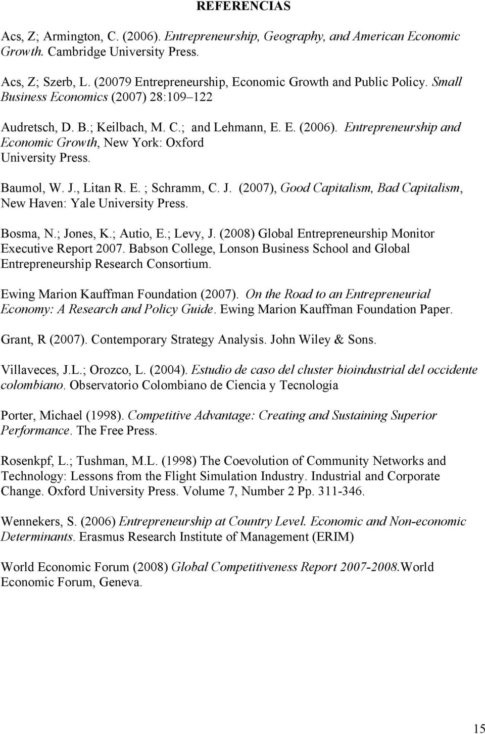 Entrepreneurship and Economic Growth, New York: Oxford University Press. Baumol, W. J., Litan R. E. ; Schramm, C. J. (2007), Good Capitalism, Bad Capitalism, New Haven: Yale University Press.
