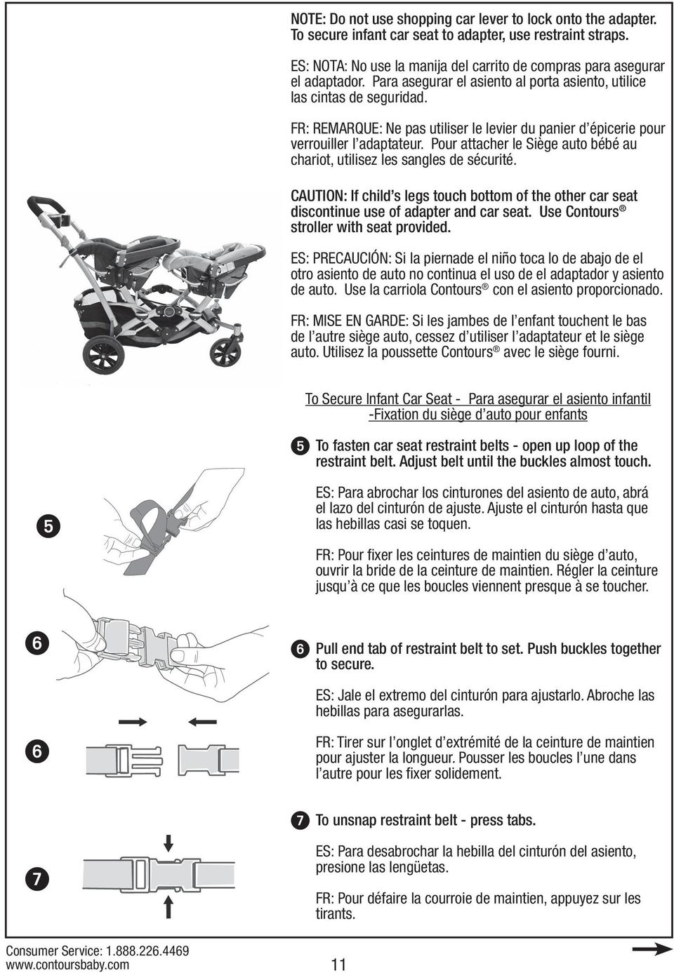 Pour attacher le Siège auto bébé au chariot, utilisez les sangles de sécurité. CAUTION: If child s legs touch bottom of the other car seat discontinue use of adapter and car seat.