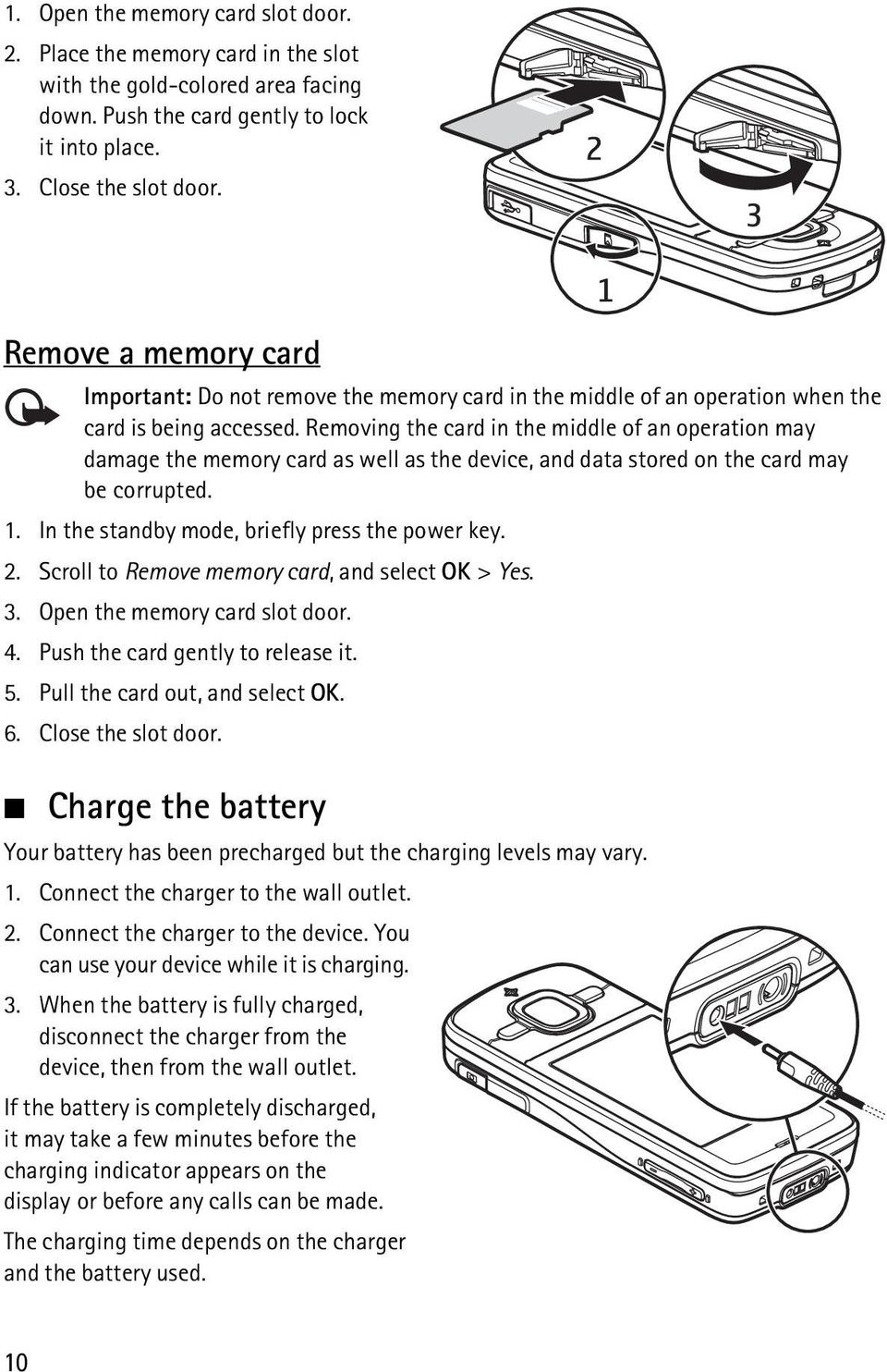 Removing the card in the middle of an operation may damage the memory card as well as the device, and data stored on the card may be corrupted. 1. In the standby mode, briefly press the power key. 2.