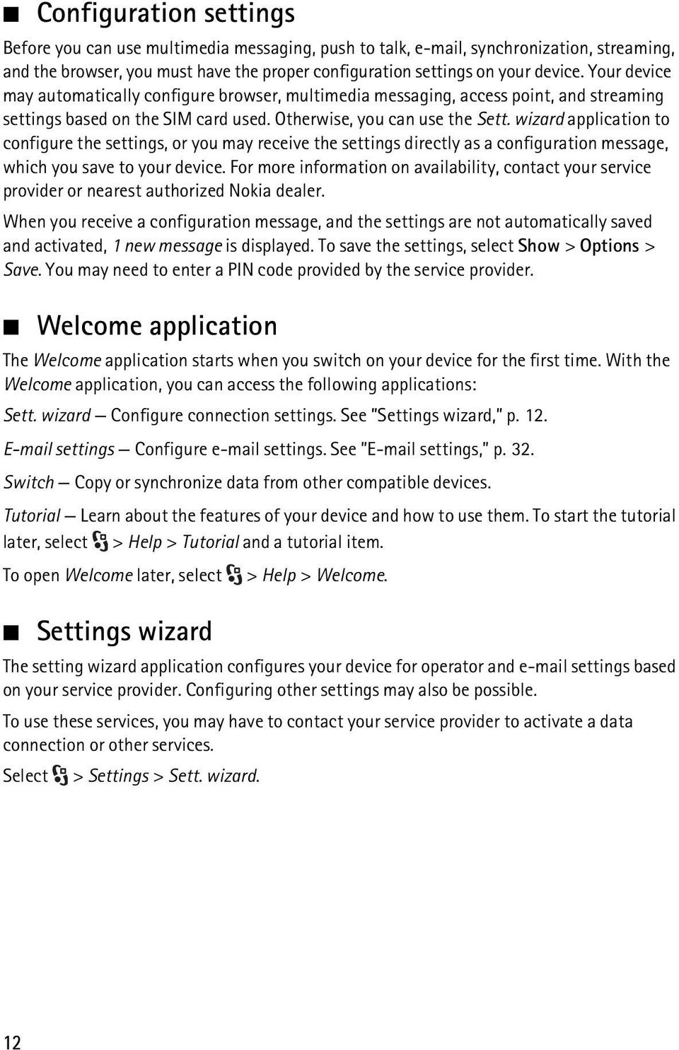 wizard application to configure the settings, or you may receive the settings directly as a configuration message, which you save to your device.