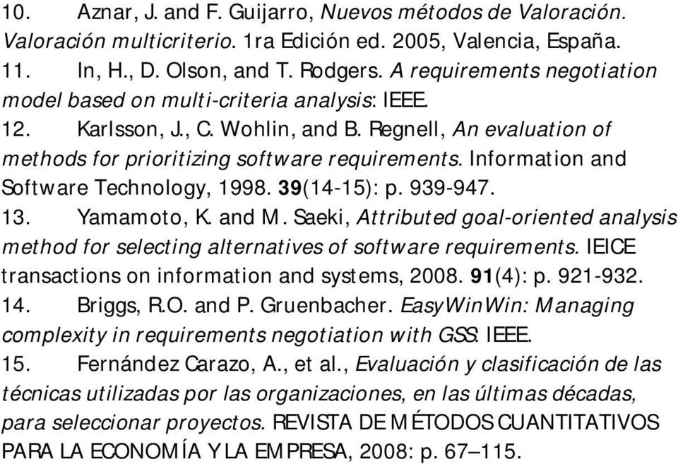 Information and Software Technology, 1998. 39(14-15): p. 939-947. 13. Yamamoto, K. and M. Saeki, Attributed goal-oriented analysis method for selecting alternatives of software requirements.