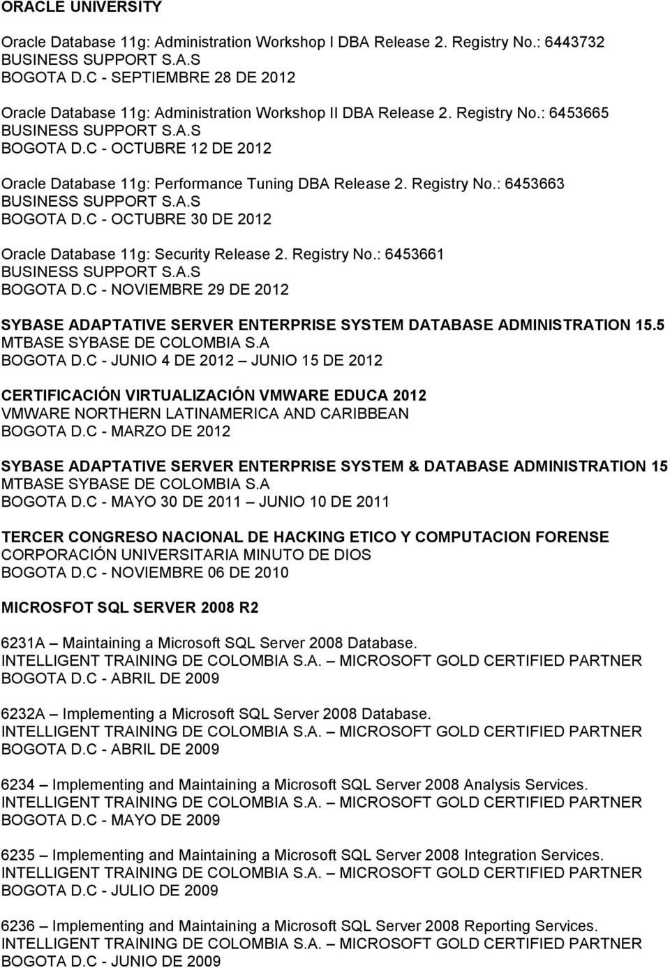 C - OCTUBRE 12 DE 2012 Oracle Database 11g: Performance Tuning DBA Release 2. Registry No.: 6453663 BUSINESS SUPPORT S.A.S BOGOTA D.C - OCTUBRE 30 DE 2012 Oracle Database 11g: Security Release 2.
