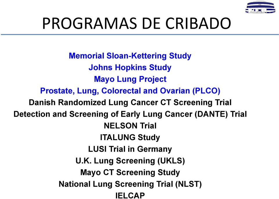 Detection and Screening of Early Lung Cancer (DANTE) Trial NELSON Trial ITALUNG Study LUSI Trial