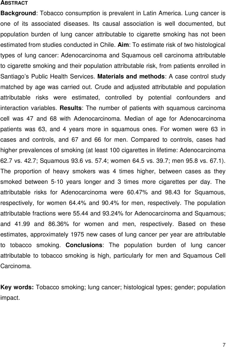 Aim: To estimate risk of two histological types of lung cancer: Adenocarcinoma and Squamous cell carcinoma attributable to cigarette smoking and their population attributable risk, from patients