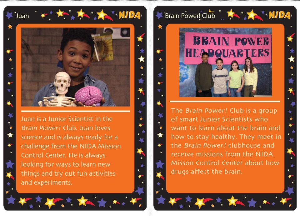 Club is a group of smart Junior Scientists who want to learn about the brain and how to stay healthy.