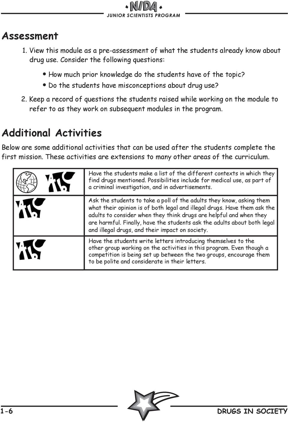 Additional Activities Below are some additional activities that can be used after the students complete the first mission. These activities are extensions to many other areas of the curriculum.