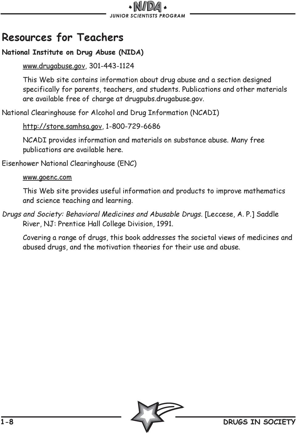 Publications and other materials are available free of charge at drugpubs.drugabuse.gov. National Clearinghouse for Alcohol and Drug Information (NCADI) http://store.samhsa.