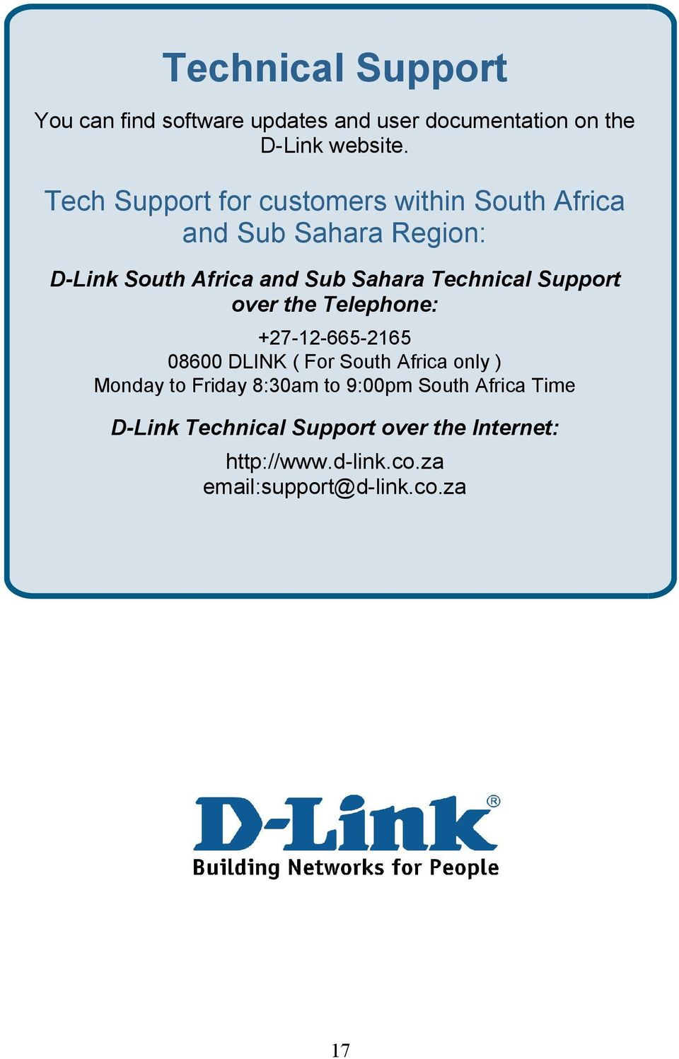 Technical Support over the Telephone: +27-12-665-2165 08600 DLINK ( For South Africa only ) Monday to Friday