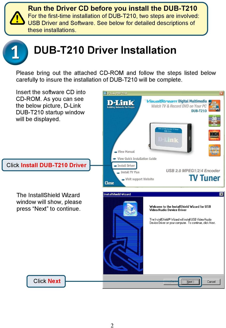 DUB-T210 Driver Installation Please bring out the attached CD-ROM and follow the steps listed below carefully to insure the installation of DUB-T210