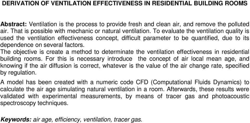 To evaluate the ventilation quality is used the ventilation effectiveness concept, difficult parameter to be quantified, due to its dependence on several factors.