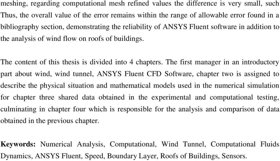 The first manager in an introductory part about wind, wind tunnel, ANSYS Fluent CFD Software, chapter two is assigned to describe the physical situation and mathematical models used in the numerical