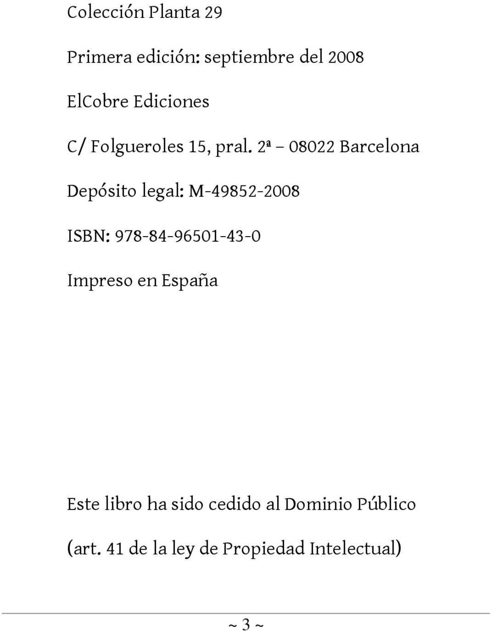 2ª 08022 Barcelona Depósito legal: M-49852-2008 ISBN: 978-84-96501-43-0