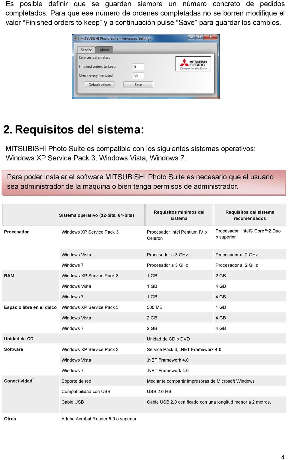 Requisitos del sistema: MITSUBISHI Photo Suite es compatible con los siguientes sistemas operativos: Windows XP Service Pack 3, Windows Vista, Windows 7.