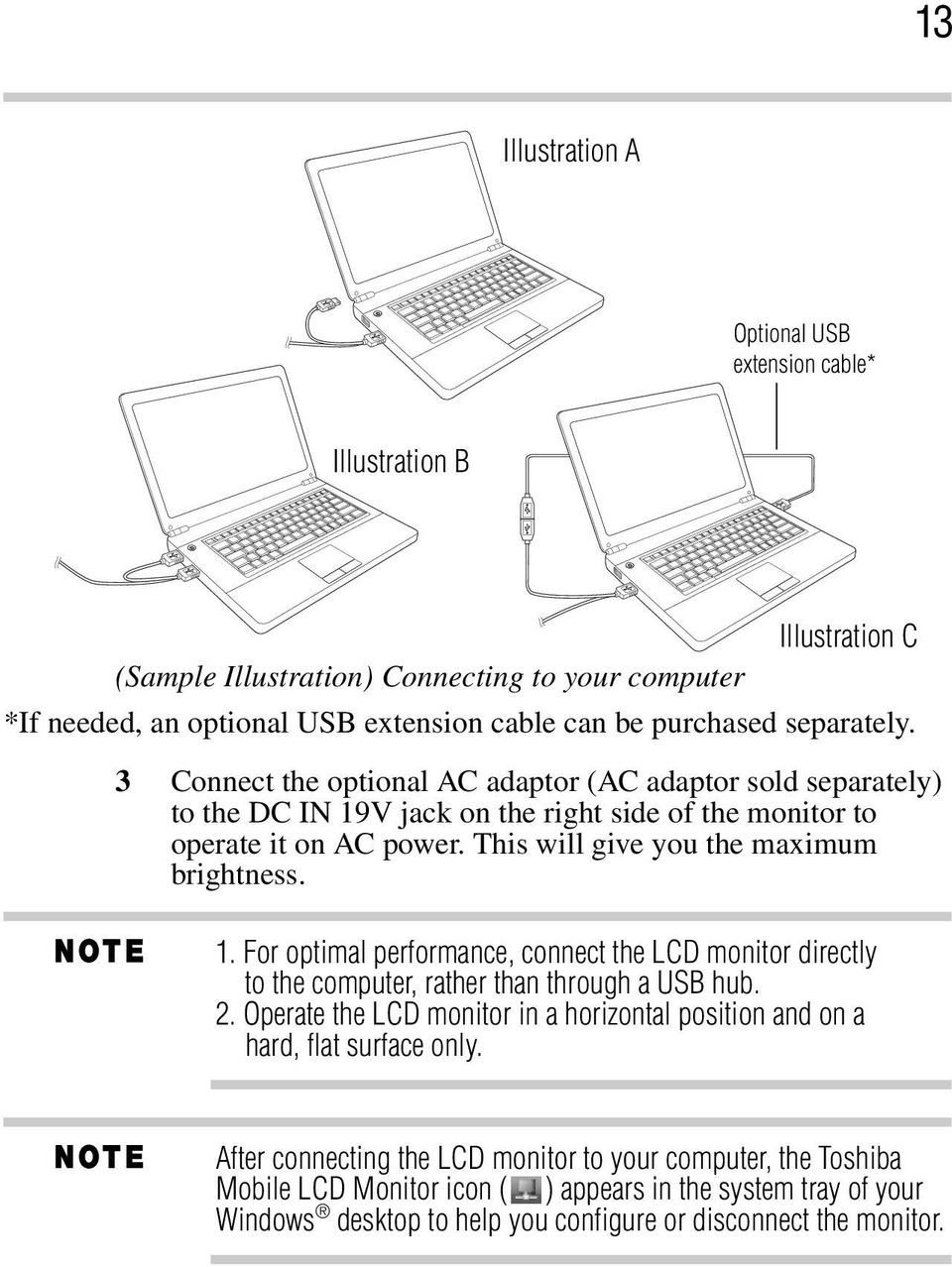 This will give you the maximum brightness. 1. For optimal performance, connect the LCD monitor directly to the computer, rather than through a USB hub. 2.