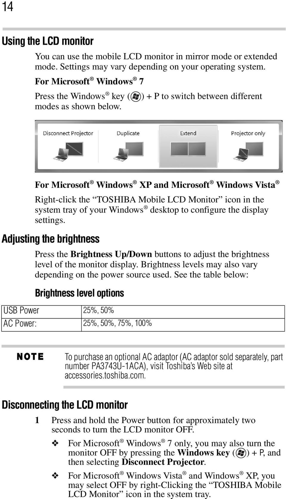 For Microsoft Windows XP and Microsoft Windows Vista Right-click the TOSHIBA Mobile LCD Monitor icon in the system tray of your Windows desktop to configure the display settings.
