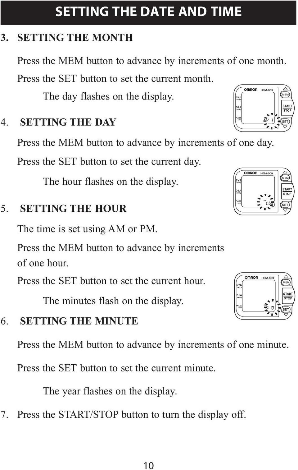 SETTING THE HOUR The time is set using AM or PM. Press the MEM button to advance by increments of one hour. Press the SET button to set the current hour. The minutes flash on the display.