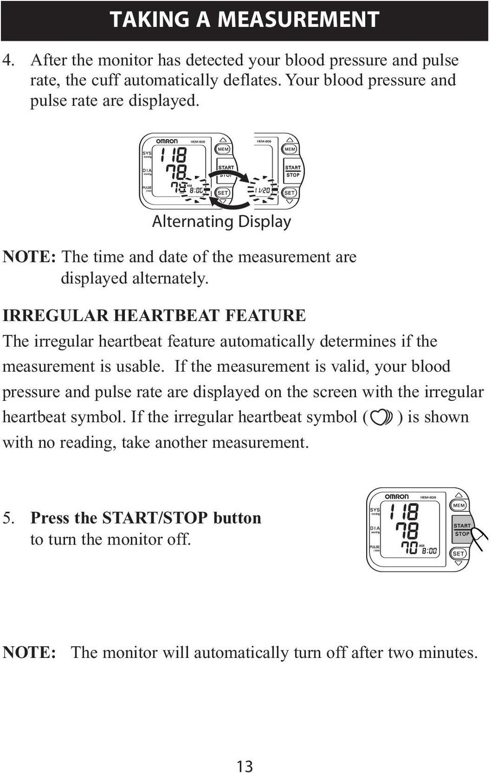 IRREGULAR HEARTBEAT FEATURE The irregular heartbeat feature automatically determines if the measurement is usable.