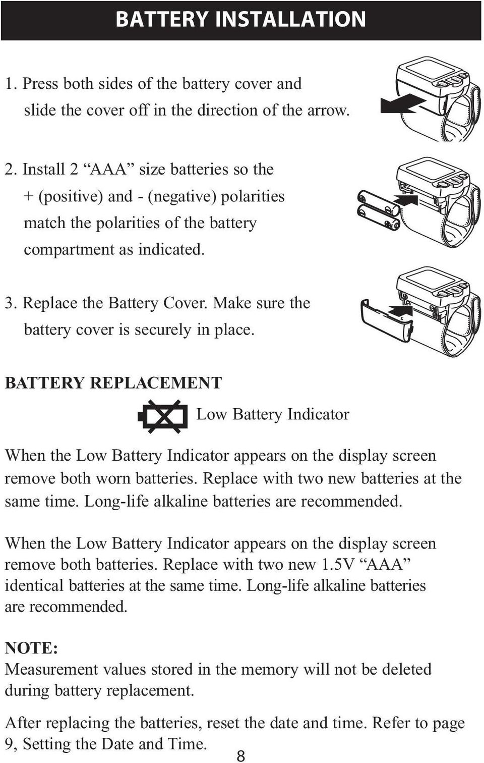 Make sure the battery cover is securely in place. BATTERY REPLACEMENT Low Battery Indicator Initial Set-Up When the Low Battery Indicator appears on the display screen remove both worn batteries.