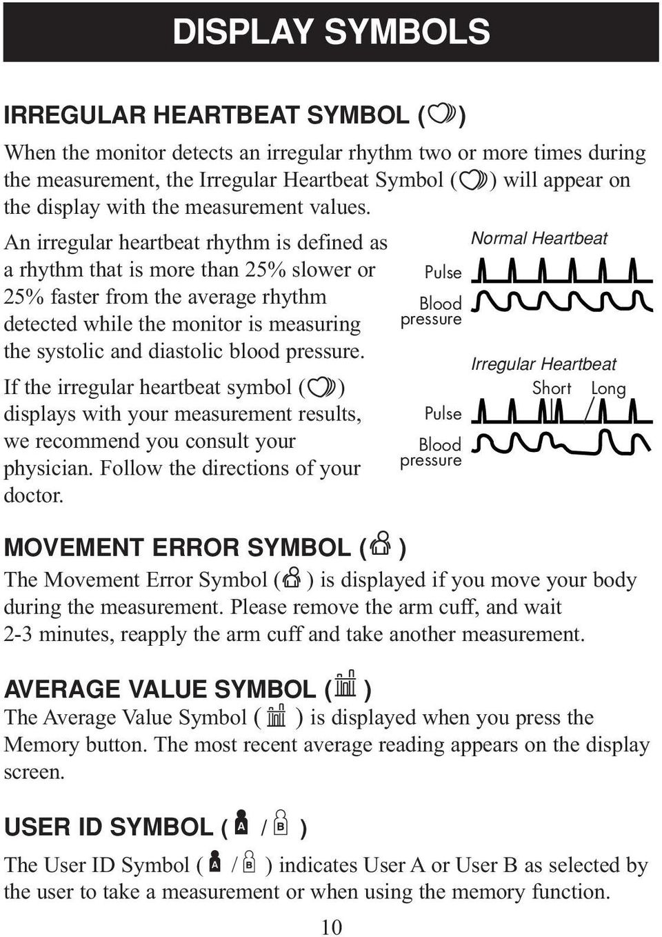 An irregular heartbeat rhythm is defined as a rhythm that is more than 25% slower or 25% faster from the average rhythm detected while the monitor is measuring the systolic and diastolic blood