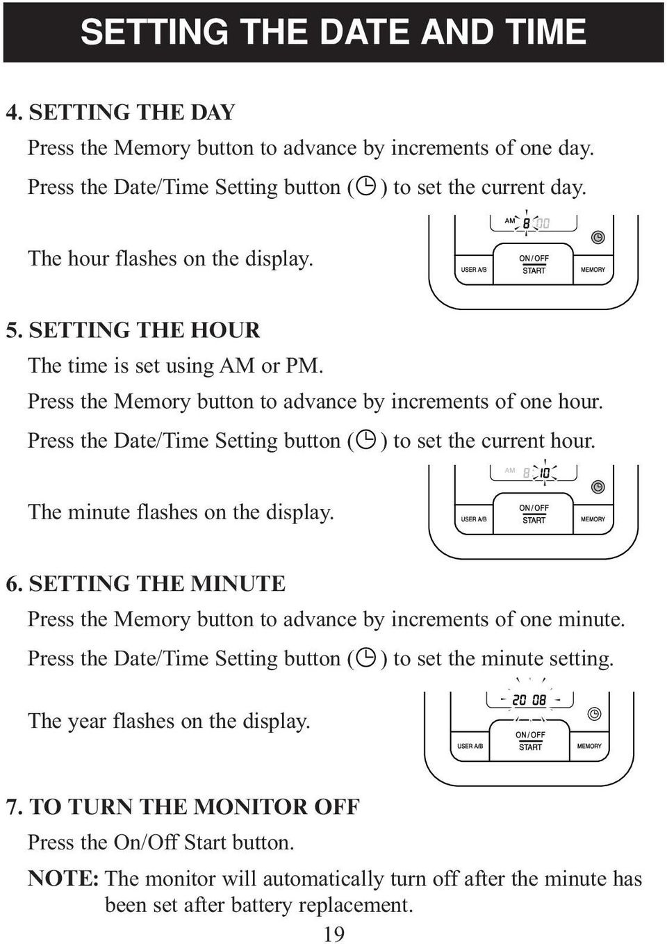 Press the Date/Time Setting button ( ) to set the current hour. The minute flashes on the display. 6. SETTING THE MINUTE Press the Memory button to advance by increments of one minute.