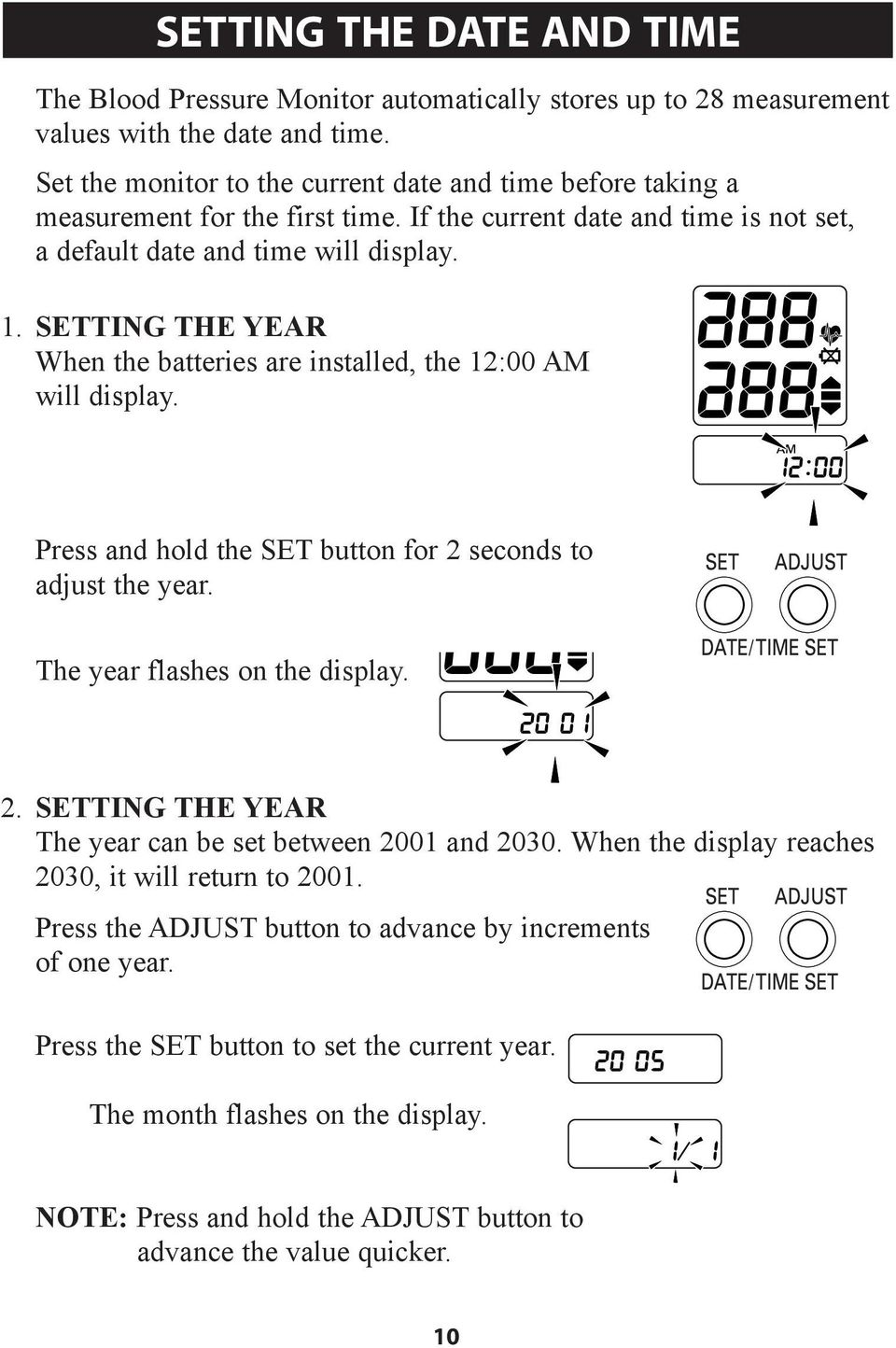 SETTING THE YEAR When the batteries are installed, the 12:00 AM will display. Press and hold the SET button for 2 seconds to adjust the year. The year flashes on the display. 2. SETTING THE YEAR The year can be set between 2001 and 2030.