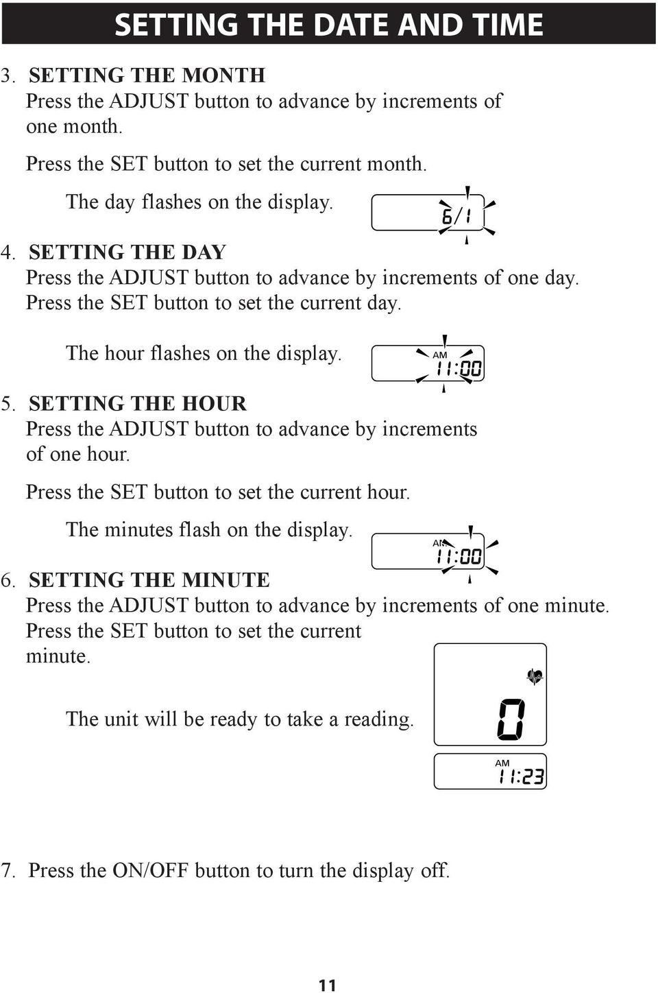 The hour flashes on the display. 5. SETTING THE HOUR Press the ADJUST button to advance by increments of one hour. Press the SET button to set the current hour.
