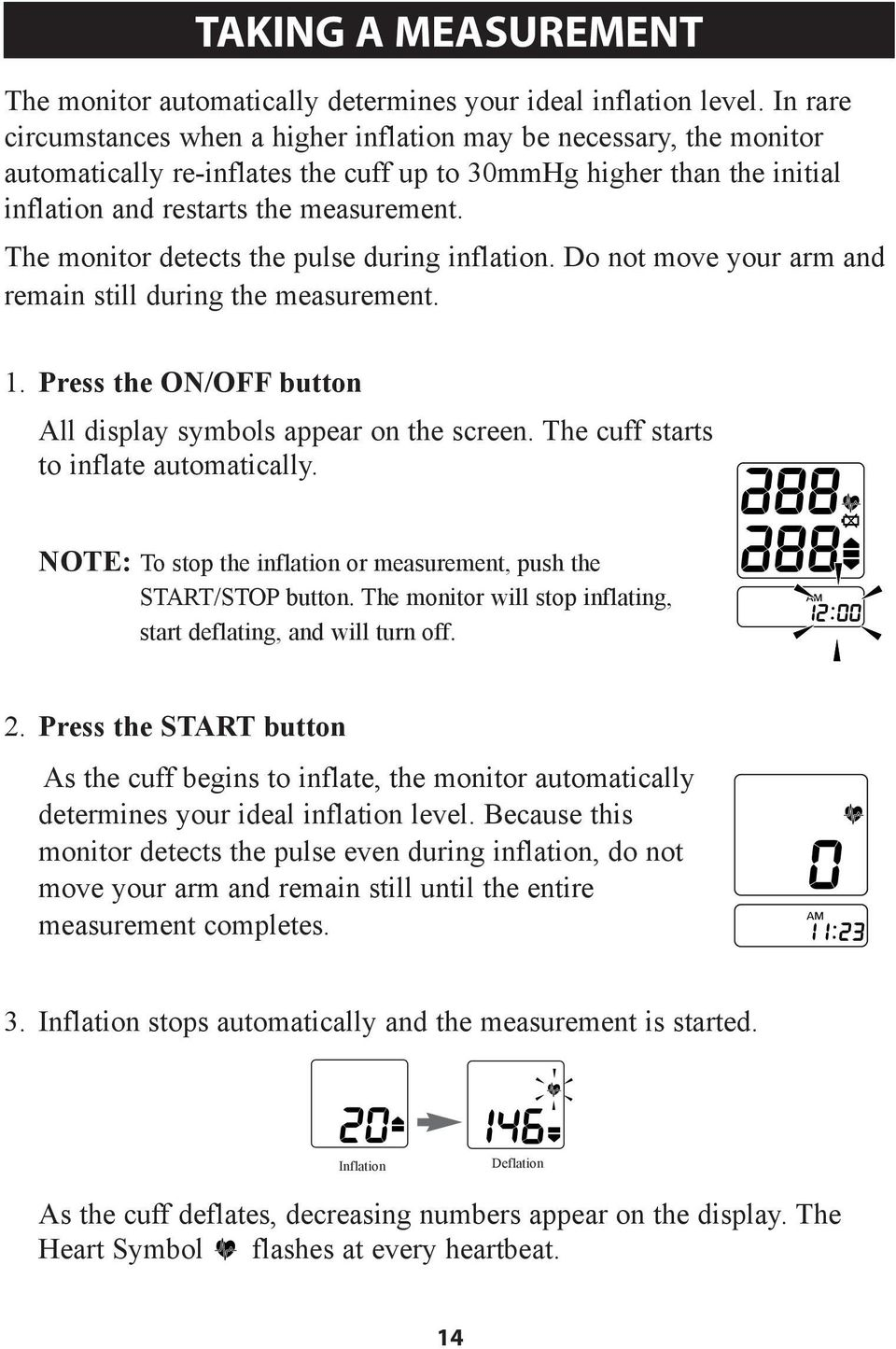 The monitor detects the pulse during inflation. Do not move your arm and remain still during the measurement. 1. Press the ON/OFF button All display symbols appear on the screen.