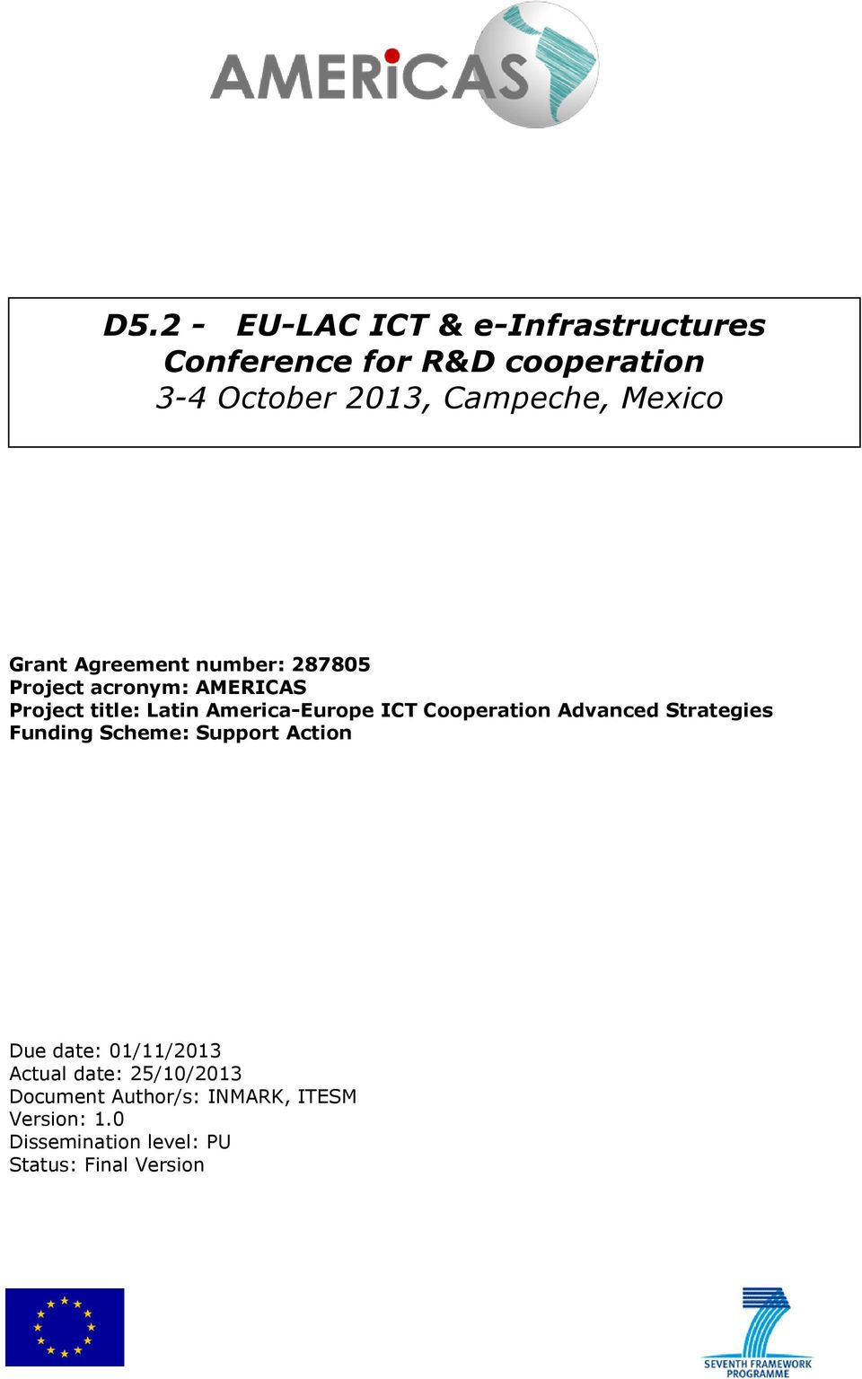 ICT Cooperation Advanced Strategies Funding Scheme: Support Action Due date: 01/11/2013 Actual