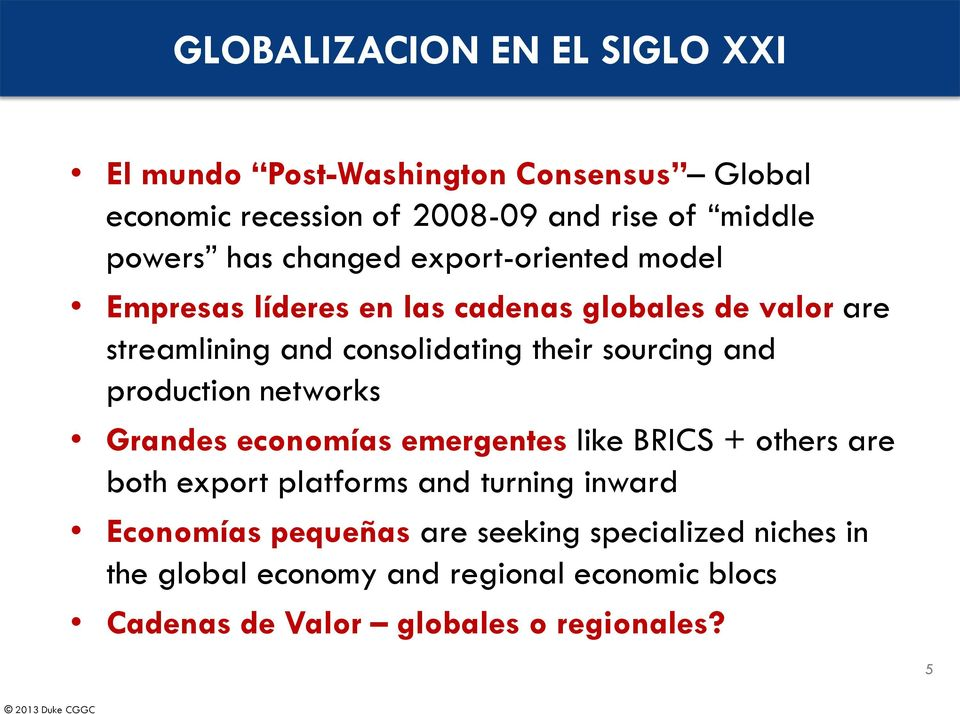 sourcing and production networks Grandes economías emergentes like BRICS + others are both export platforms and turning inward