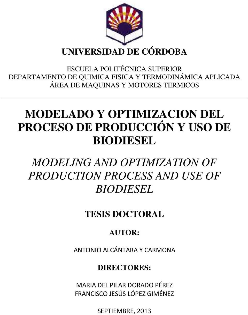 BIODIESEL MODELING AND OPTIMIZATION OF PRODUCTION PROCESS AND USE OF BIODIESEL TESIS DOCTORAL AUTOR: