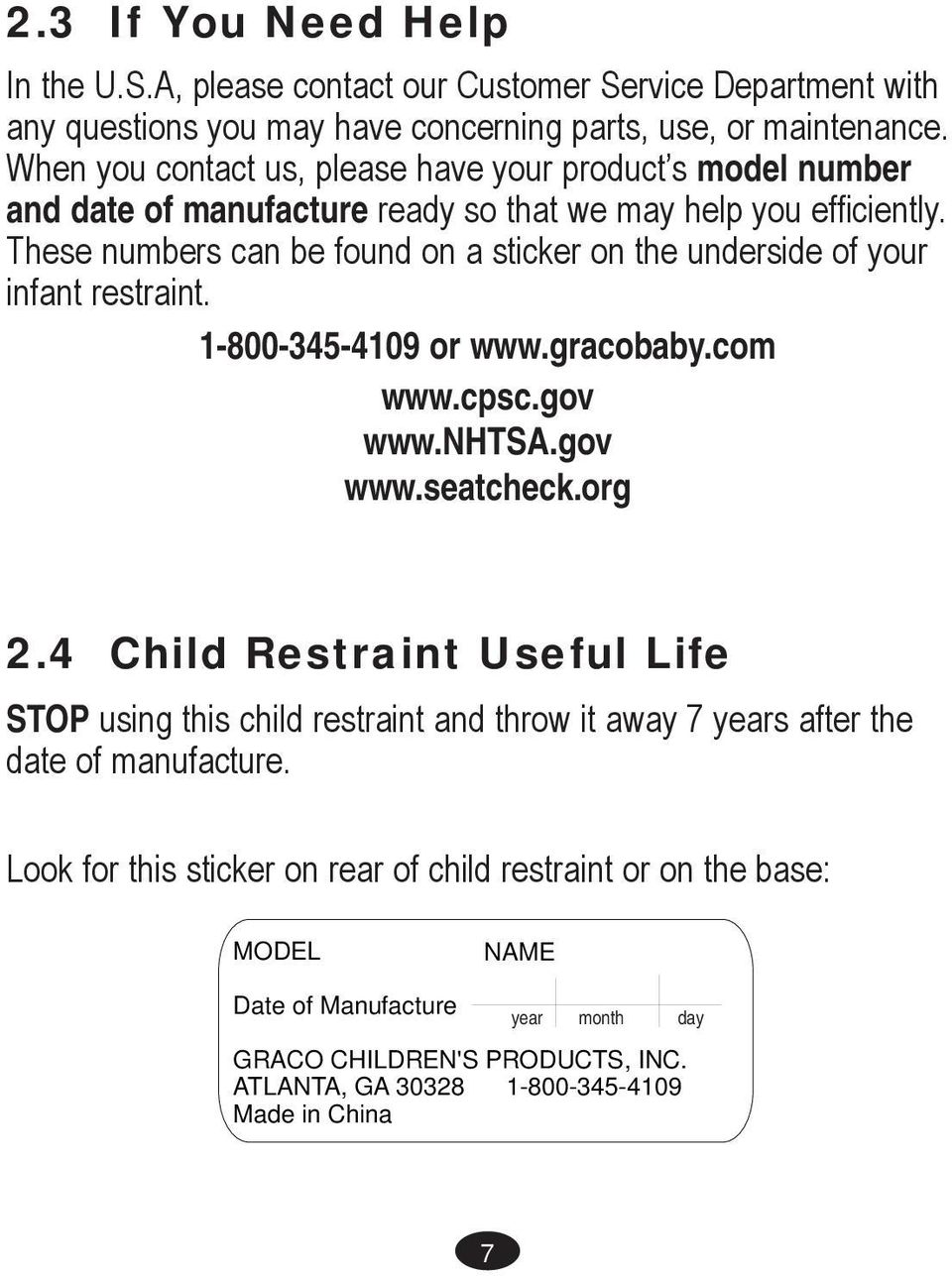 These numbers can be found on a sticker on the underside of your infant restraint. 1-800-345-4109 or www.gracobaby.com www.cpsc.gov www.nhtsa.gov www.seatcheck.org 2.